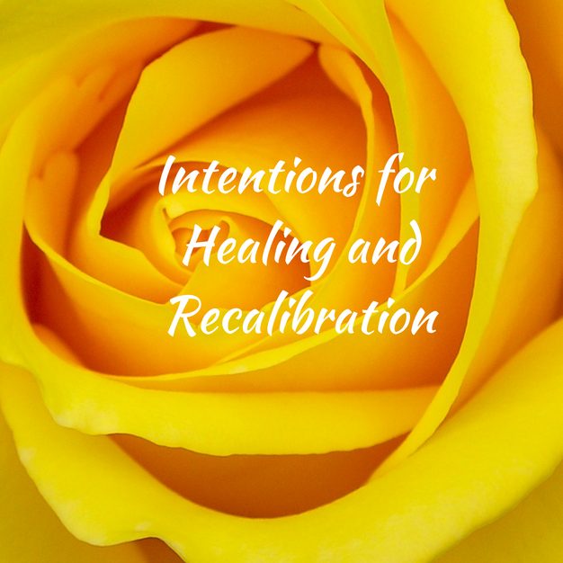 Intentions for Healing and Recalibration
