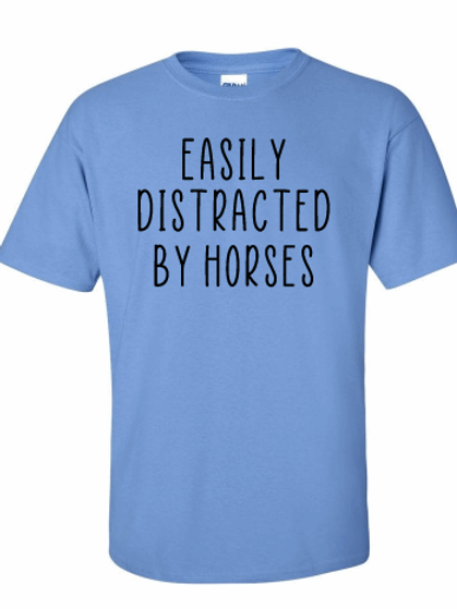 Easily distracted by horses tee!