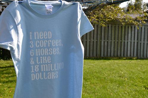 """Ladies - """"I need 3 coffees, 6 horses, & like 18 million dollars"""""""