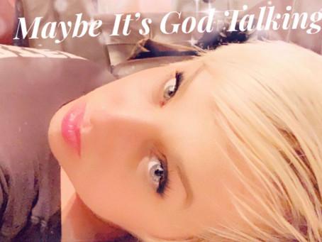 Maybe It's God Talking