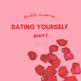 Dating Yourself: Part 1