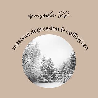 Ep22: Preparing for Seasonal Depression and Cuffing Season