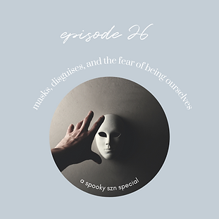 Ep26: Spooky Szn | Masks, Disguises, and the Fear of Being Ourselves
