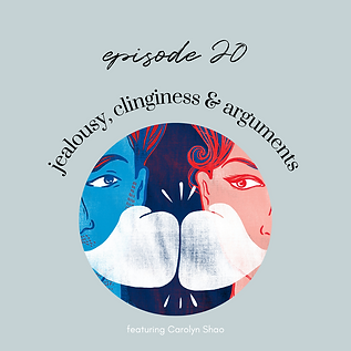 Ep20: Jealousy, Clinginess, and Arguing with Your S.O.