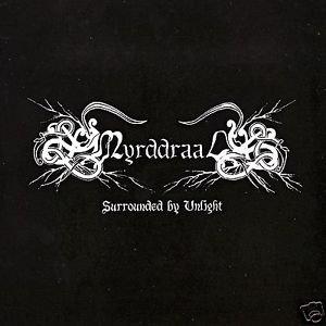 """MYRDDRAAL """"Sorrounded by unlight"""""""