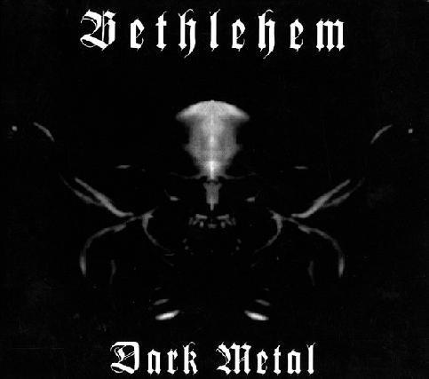 "BETHLEHEM ""Dark Metal"""