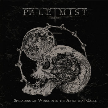 """PALE MIST """"Spreading My Wings into the Abyss That Calls"""""""