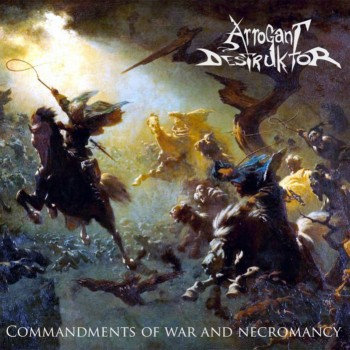 "ARROGANT DESTRUKTOR ""Commandments of War and Necromancy"""