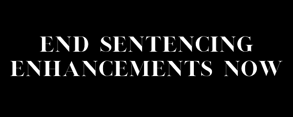 END SENTENCING ENHANCEMENTS NOW.png