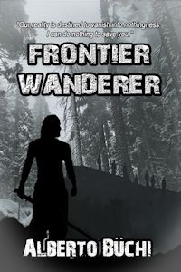 Frontier Wanderer: A Dark Fiction Novel by Alberto Büchi