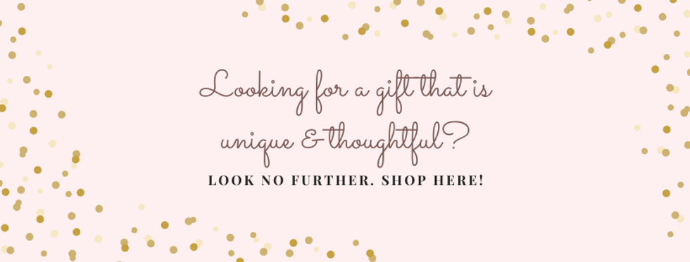 For UNIQUE GIFTS, shop here