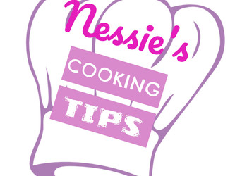 NESSIE'S COOKING TIPS