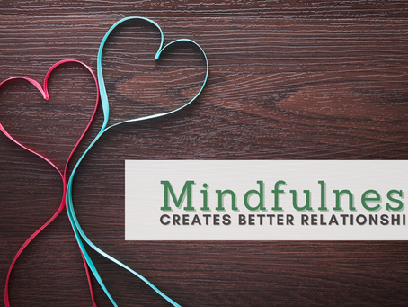 Mindfulness Creates Better Relationships