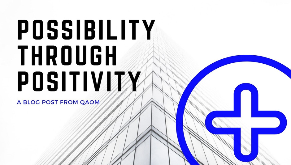 Possibility Through Positivity Blog post from Quality Assured Office Machines, Inc.