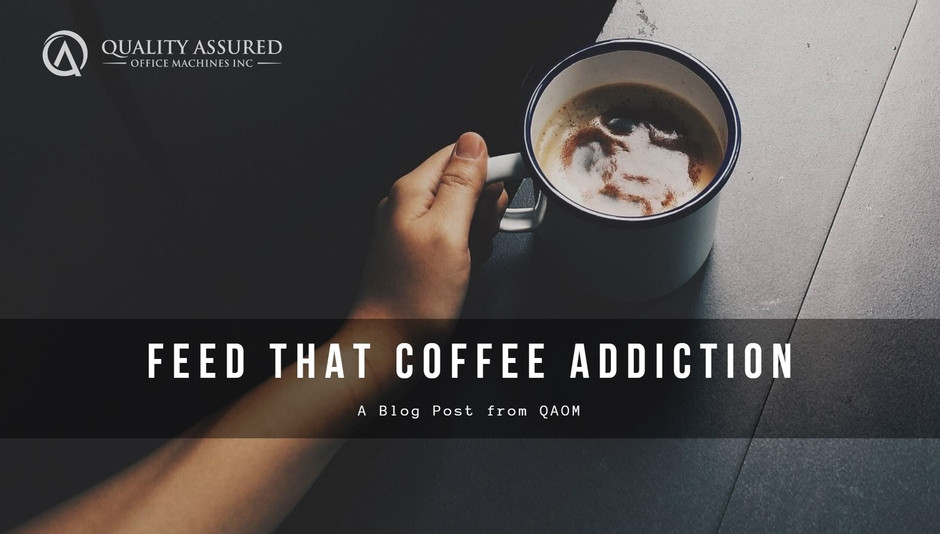 Feed That Coffee Addiction Blog Post from Quality Assured Office Machines, Inc.
