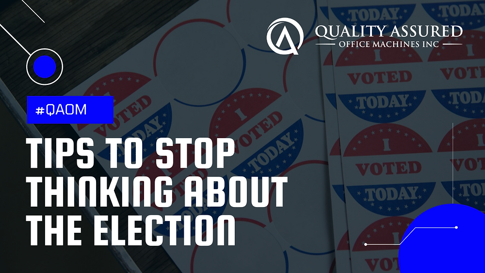 Tips To Stop Thinking About the Election Blog Post from Quality Assured Office Machines, Inc. Green Bay