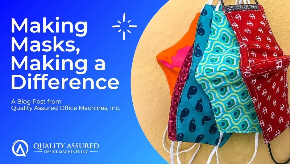 Making masks, making a difference blog post from Quality Assured Office Machines, Inc.