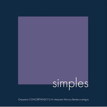 Simples - Orquestra Concertando S.A. interpreta Marcos Bentes e parceiros
