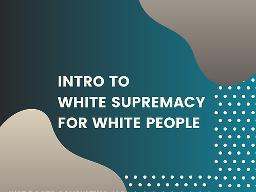 Intro to White Supremacy for White People (Webinar)