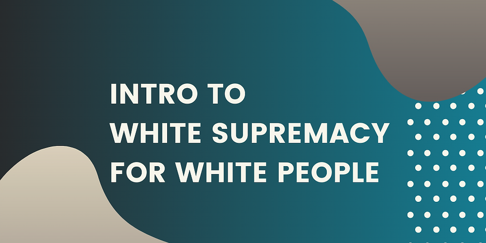 Intro to White Supremacy (For White People)