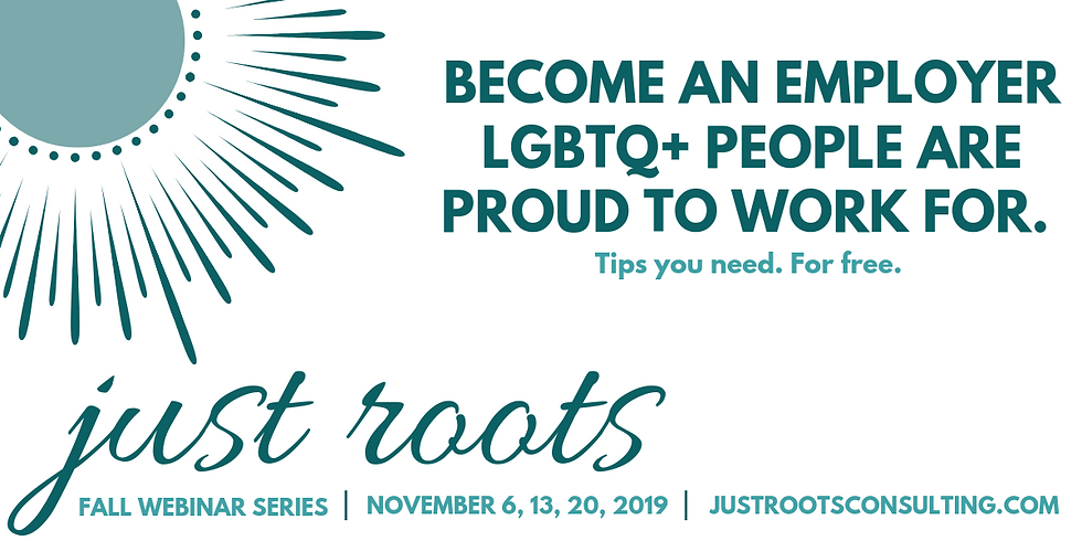 Just Roots Fall Webinar Series on LGBTQ+ Workplace Equity
