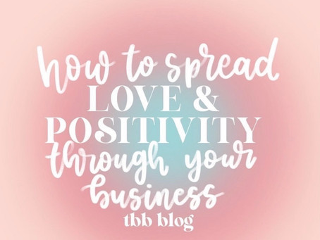 How to spread love and positivity through your business/brand