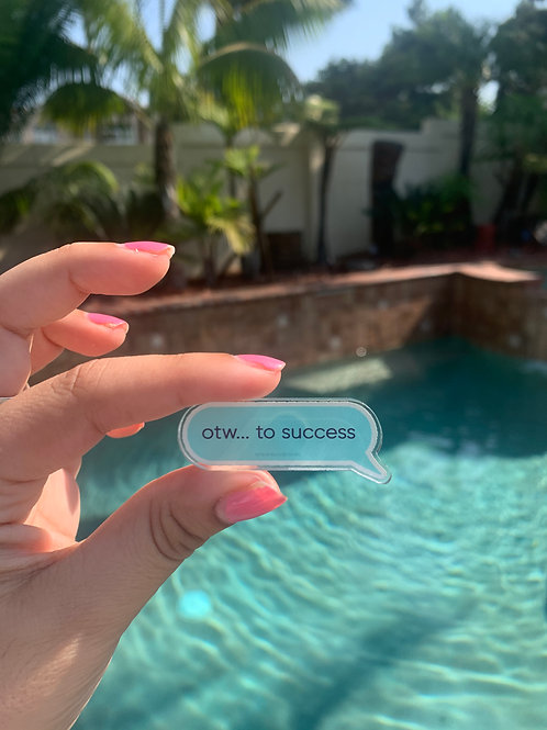 On The Way To Success Acrylic Pin