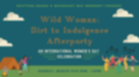 Wild Womxn_ Dirt to Indulgence Afterpart