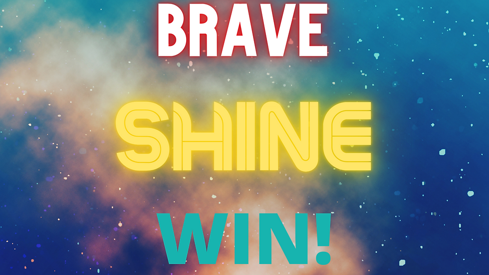 Poster:  Be Brave, Shine, Win!
