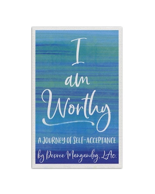 I am Worthy: A Journey of Self-Acceptance by Desiree Mangandog