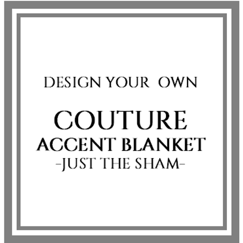 Couture Accent Blanket-Just the Sham