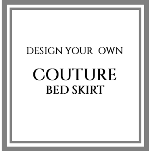 COUTURE  SPECIAL ORDER LENGTH Single Side Bed Skirt