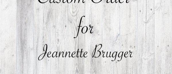 Custom order for Jeannette Brugger