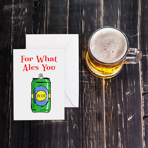 Beer Greeting Card - For What Ales You