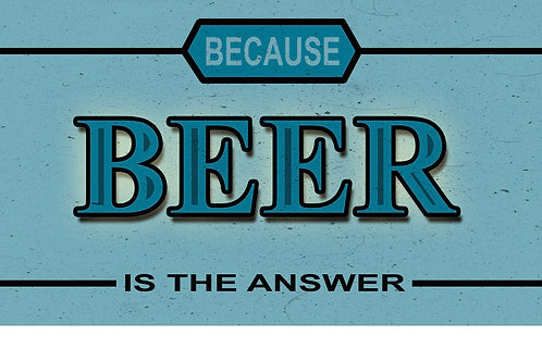 Because Beer is the Answer Tee