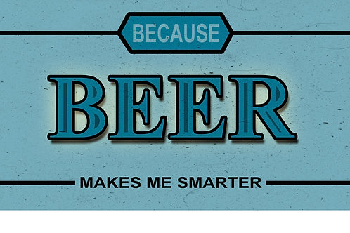 Because Beer Makes Me Smarter Tee