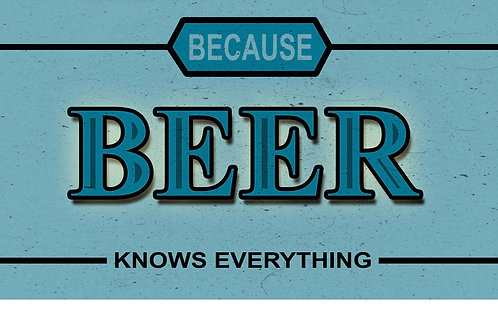 Because Beer Knows Everything Tee