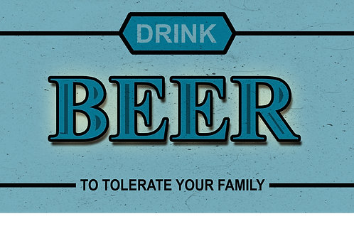 copy of Drink Beer to Tolerate Your Family  Tee