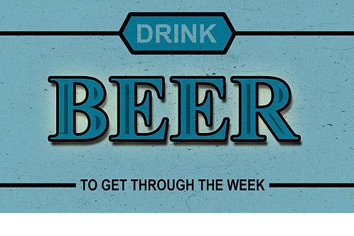 Drink Beer to Get Thru the Week Tee