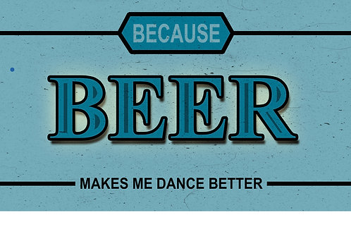 Because Beer Makes Me Dance Better Tee