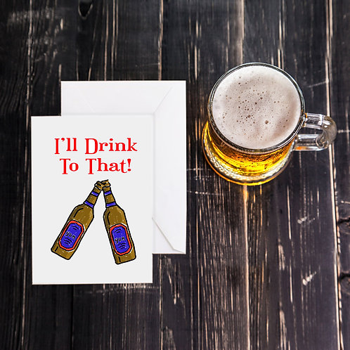 Beer Greeting Card -I'll Drink to That