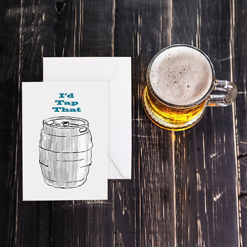 Beer Greeting Card - I'd Tap That