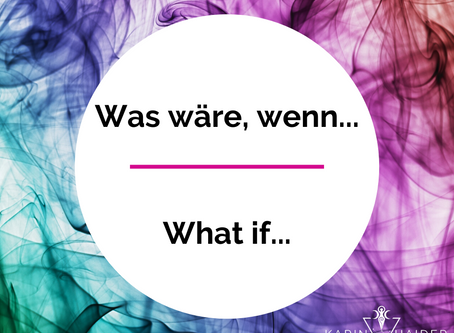 Was wäre, wenn...  What if...