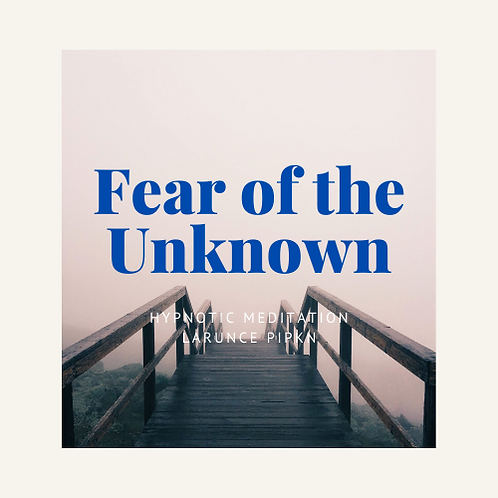 Fear of the Unknown- Hypnotic Meditation