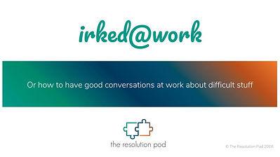 irked_work - The Resolution Pod - Jan 20