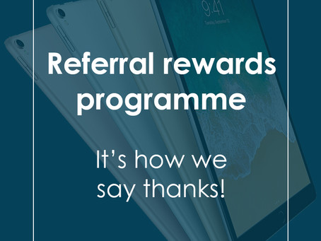 Referral Rewards Programme - it's how we say thanks!