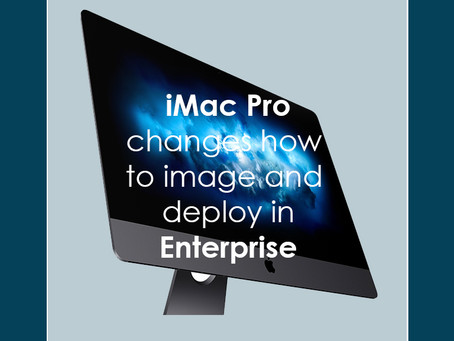 iMac Pro changes how to image and deploy