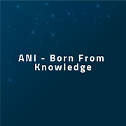 ANI---Born-From-Knowledge.png