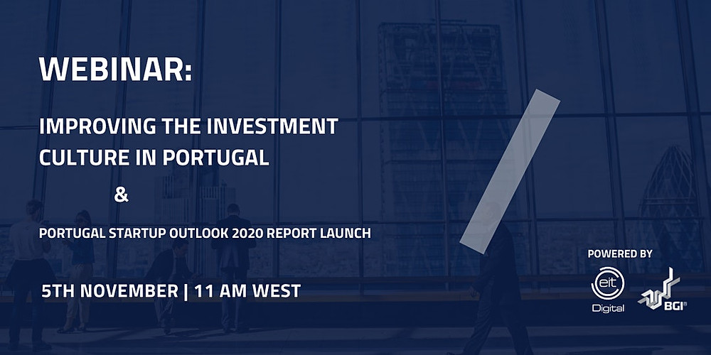 "Dark blue background with white text in the front saying ""Webinar: Improving the Investment Culture in Portugal & Portugal startup Outlook 2020 Report Launch"" and the logos of BGI and EIT Digital"