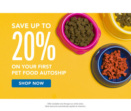 Save up to 20% on your first pet food autoship!